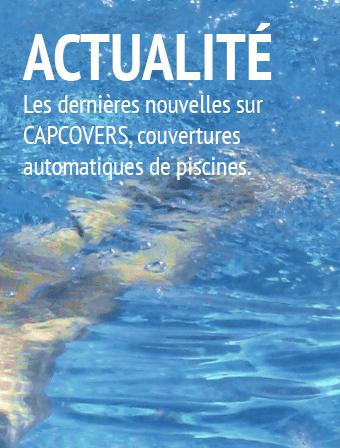 Les dernières nouvelles sur Capcovers, couvertures automatiques de piscine.