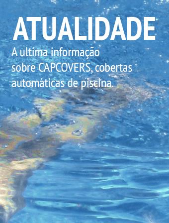 As últimas informações sobre CAPCOVERS, coberturas automáticas para piscinas.